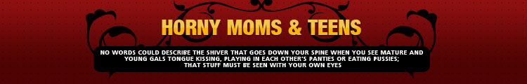 Horny Moms & Teens